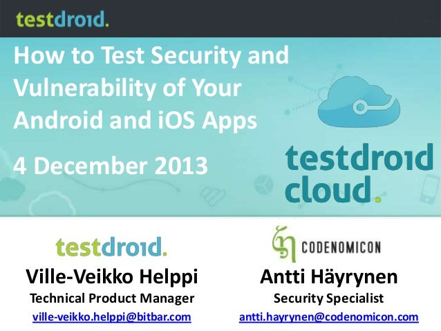 How to Test Security and Vulnerability of Your Android and iOS Apps 4 December 2013  Ville-Veikko Helppi  Antti Häyrynen  ...