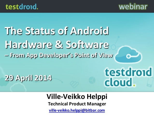 The	   Status	   of	   Android	    Hardware	   &	   So4ware	   	    –	   From	   App	   Developer's	   Point	   of	   View...