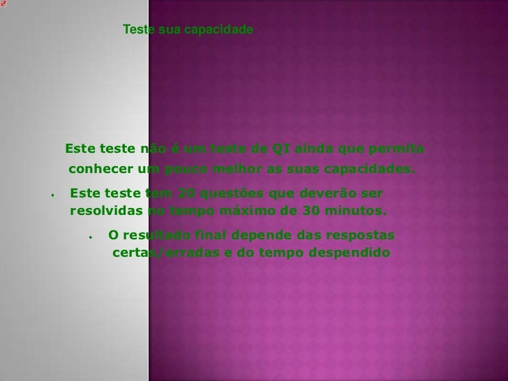 Teste sua capacidade<br />Este teste não é um teste de QI ainda que permita conhecer um pouco melhor as suas capacidades....