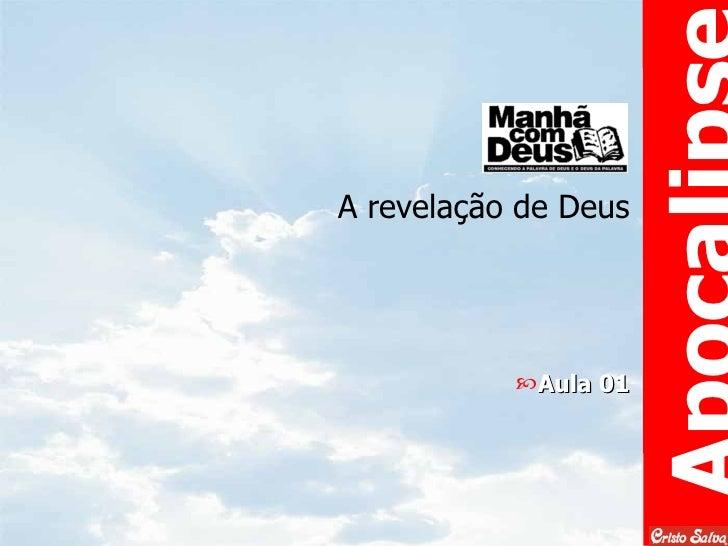 A revelação de Deus <ul><li>Aula 01 </li></ul>