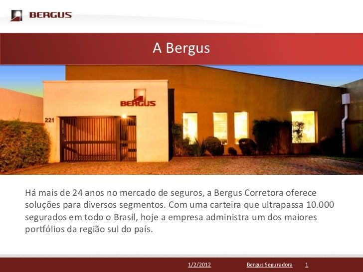 Clique para editar o estilo do título mestre                     A BergusHá mais de 24 anos no mercado de seguros, a Bergu...