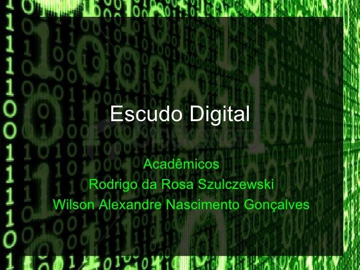 Escudo Digital             Acadêmicos     Rodrigo da Rosa SzulczewskiWilson Alexandre Nascimento Gonçalves