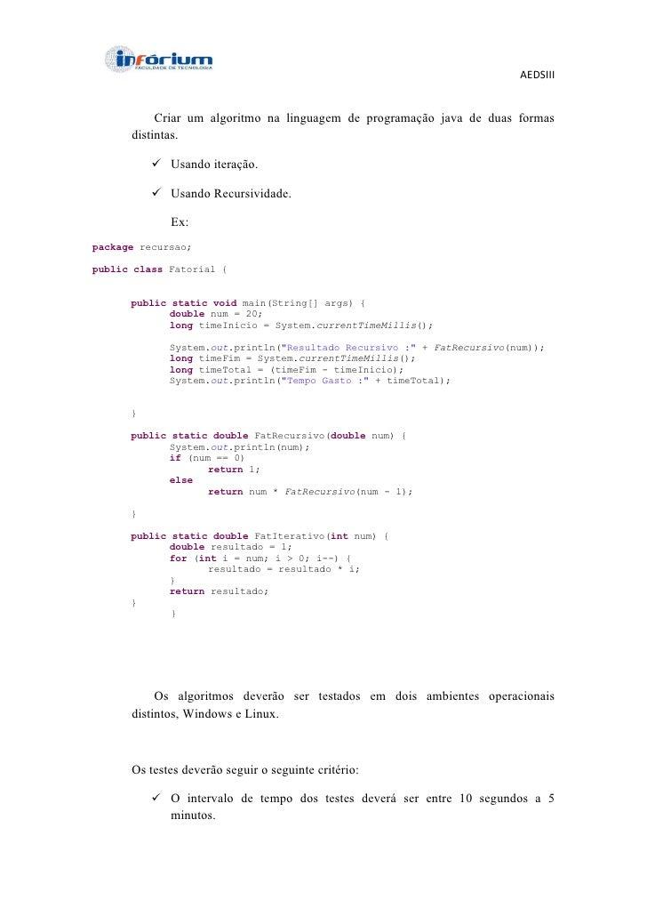 AEDSIII           Criar um algoritmo na linguagem de programação java de duas formas      distintas.           Usando ite...