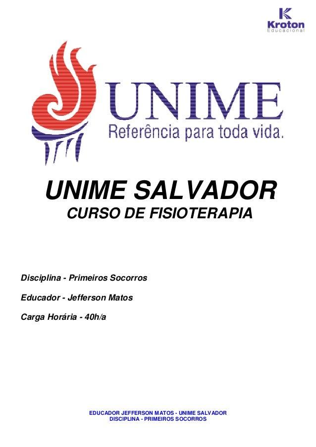 EDUCADOR JEFFERSON MATOS - UNIME SALVADORDISCIPLINA - PRIMEIROS SOCORROSUNIME SALVADORCURSO DE FISIOTERAPIADisciplina - Pr...