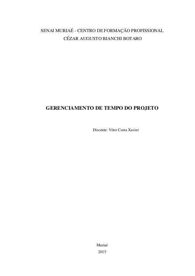 SENAI MURIAÉ - CENTRO DE FORMAÇÃO PROFISSIONAL CÉZAR AUGUSTO BIANCHI BOTARO GERENCIAMENTO DE TEMPO DO PROJETO Discente: Ví...