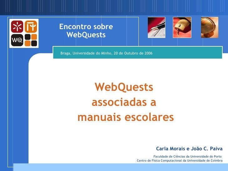 WebQuests  associadas a  manuais escolares Encontro   sobre   WebQuests Carla Morais e João C. Paiva Faculdade de Ciências...