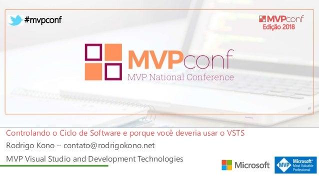 Edição 2018 #mvpconf Rodrigo Kono – contato@rodrigokono.net MVP Visual Studio and Development Technologies Controlando o C...