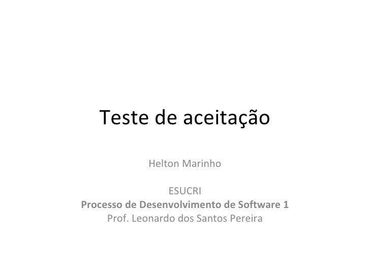 Teste de aceitação Helton Marinho ESUCRI Processo de Desenvolvimento de Software 1 Prof. Leonardo dos Santos Pereira