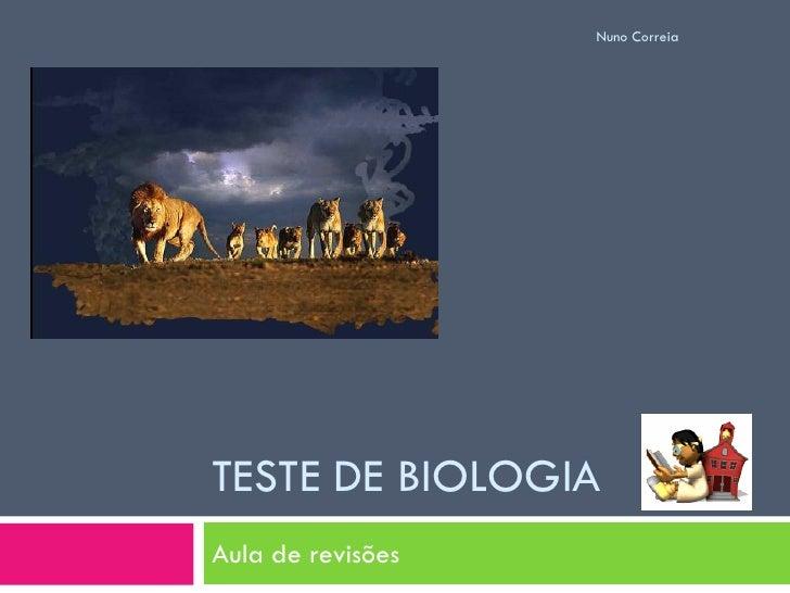 Nuno Correia     TESTE DE BIOLOGIA Aula de revisões