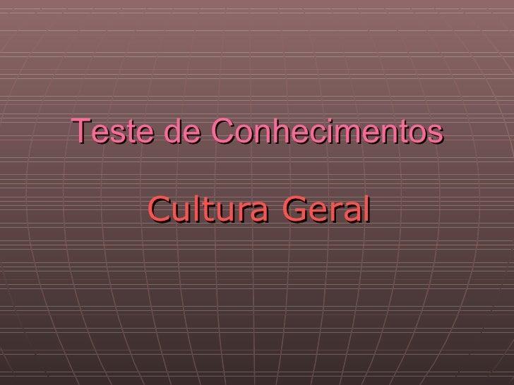 Teste de Conhecimentos Cultura Geral