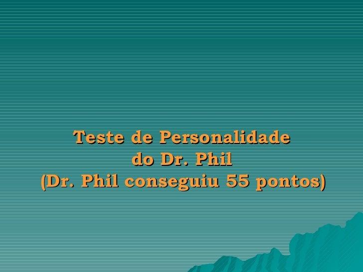 Teste de Personalidade  do Dr. Phil  (Dr. Phil conseguiu 55 pontos)