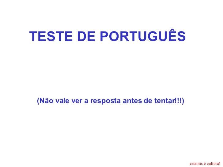 TESTE DE PORTUGUÊS   (Não vale ver a resposta antes de tentar!!!)