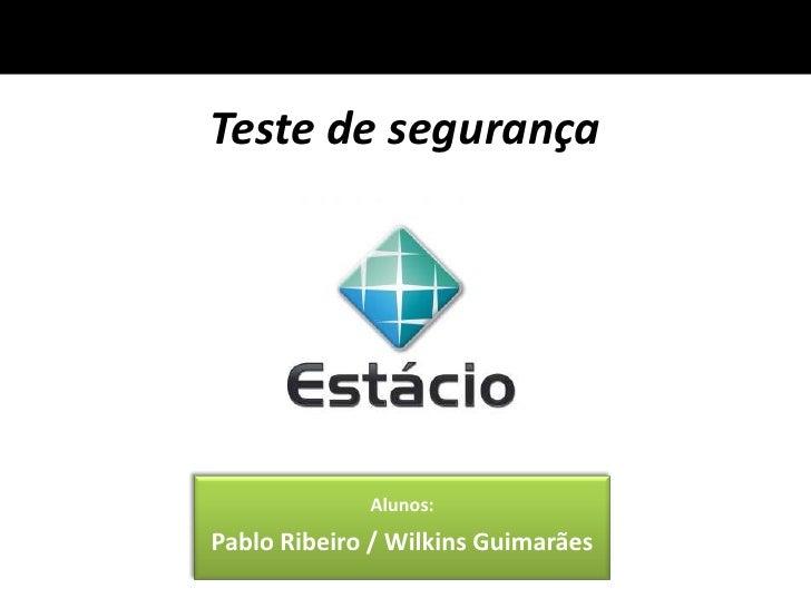 Teste de segurança             Alunos:Pablo Ribeiro / Wilkins Guimarães