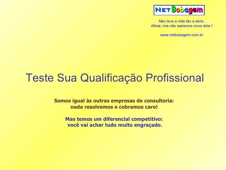 Teste Sua Qualificação Profissional Somos igual às outras empresas de consultoria:  nada resolvemos e cobramos caro!  Mas ...