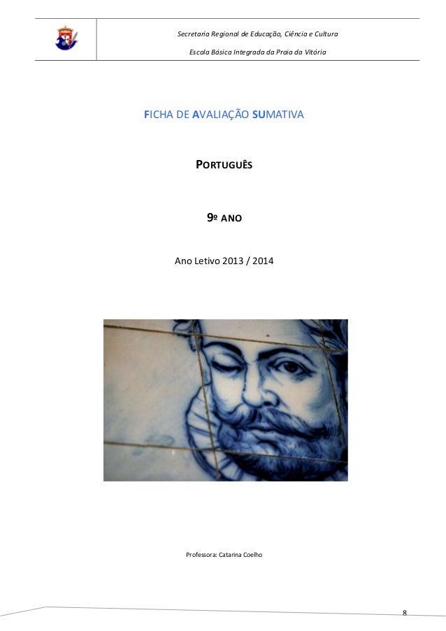 8 FICHA DE AVALIAÇÃO SUMATIVA PORTUGUÊS 9º ANO Ano Letivo 2013 / 2014 Professora: Catarina Coelho Secretaria Regional de E...