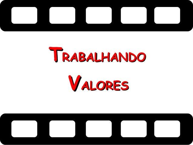 TTRABALHANDORABALHANDO VVALORESALORES