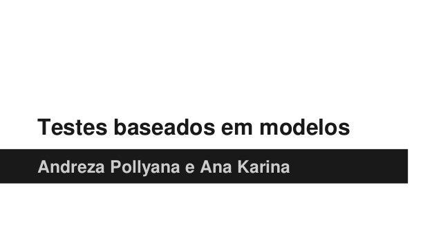 Testes baseados em modelos Andreza Pollyana e Ana Karina