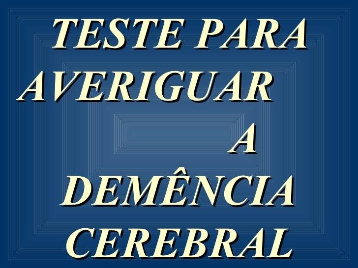 TESTE PARA AVERIGUAR         A  DEMÊNCIA   CEREBRAL