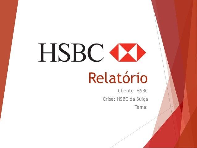Relatório Cliente HSBC Crise: HSBC da Suiça Tema: