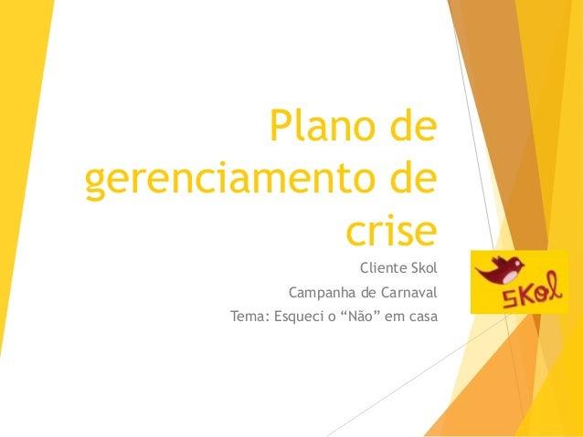"""Plano de gerenciamento de crise Cliente Skol Campanha de Carnaval Tema: Esqueci o """"Não"""" em casa"""