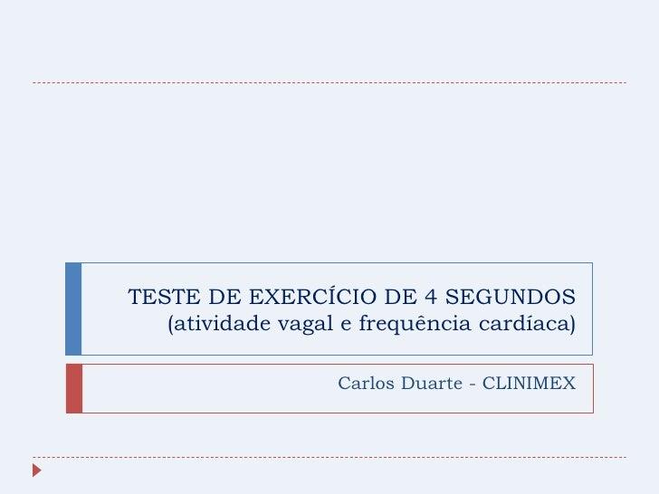 TESTE DE EXERCÍCIO DE 4 SEGUNDOS   (atividade vagal e frequência cardíaca)                   Carlos Duarte - CLINIMEX