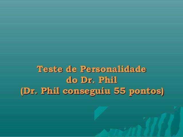 Teste de Personalidade           do Dr. Phil(Dr. Phil conseguiu 55 pontos)