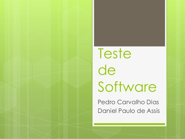 Teste de Software Pedro Carvalho Dias Daniel Paulo de Assis