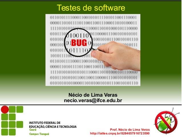 Prof. Nécio de Lima Veras http://lattes.cnpq.br/8284657916723590 Testes de software Nécio de Lima Veras necio.veras@ifce.e...