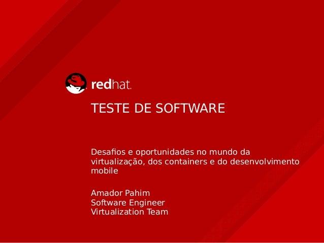 TESTE DE SOFTWARE Desafios e oportunidades no mundo da virtualização, dos containers e do desenvolvimento mobile Amador Pa...