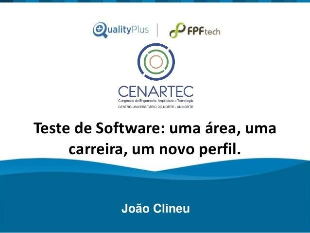 Teste de Software: uma área, uma  carreira, um novo perfil.  João Clineu