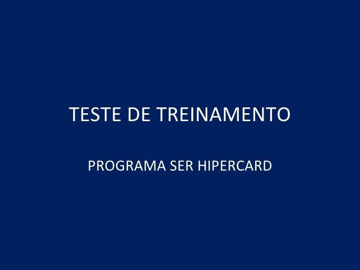 TESTE DE TREINAMENTO PROGRAMA SER HIPERCARD