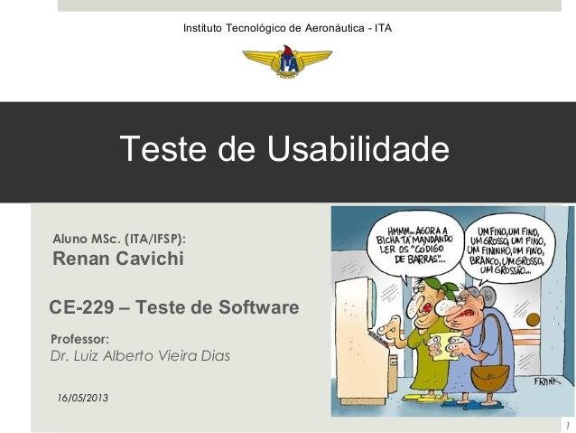 CE-229 – Teste de SoftwareInstituto Tecnológico de Aeronáutica - ITAAluno MSc. (ITA/IFSP):Renan CavichiTeste de Usabilidad...