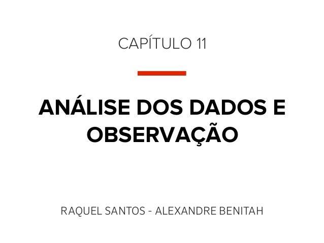 CAPÍTULO 11ANÁLISE DOS DADOS E   OBSERVAÇÃO RAQUEL SANTOS - ALEXANDRE BENITAH
