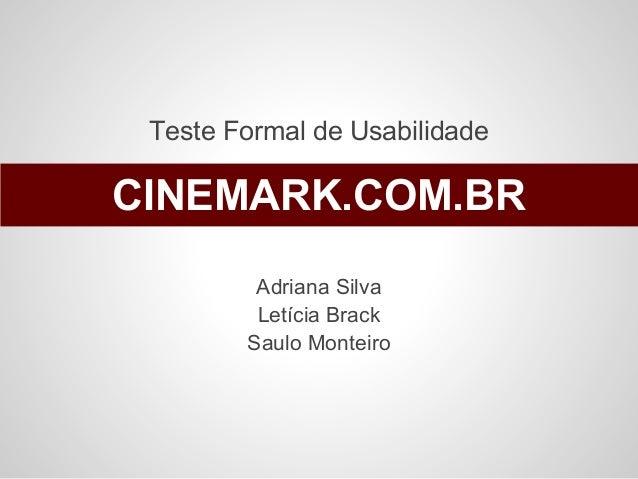 Teste Formal de Usabilidade Adriana Silva Letícia Brack Saulo Monteiro CINEMARK.COM.BR