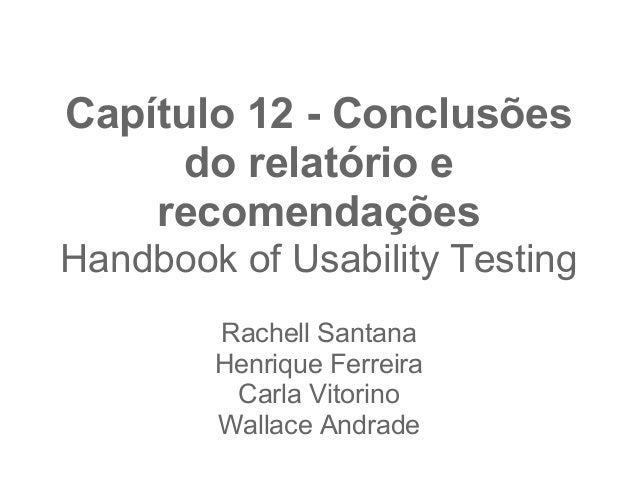 Capítulo 12 - Conclusões      do relatório e    recomendaçõesHandbook of Usability Testing        Rachell Santana        H...