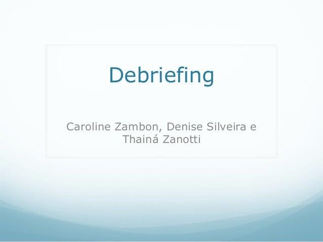 DebriefingCaroline Zambon, Denise Silveira e          Thainá Zanotti