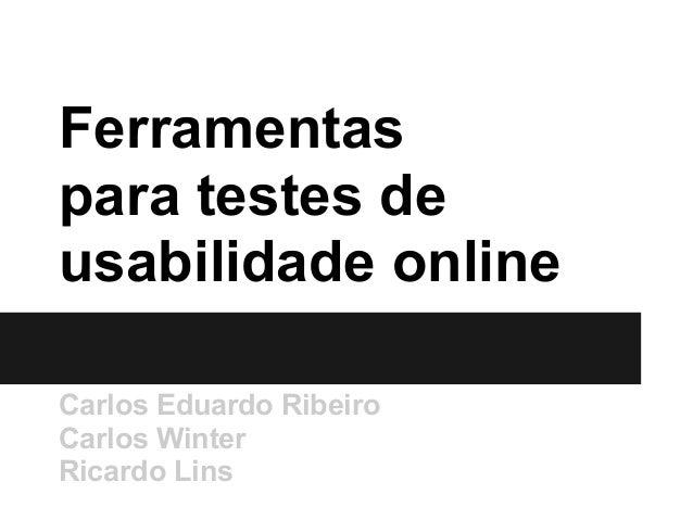 Ferramentaspara testes deusabilidade onlineCarlos Eduardo RibeiroCarlos WinterRicardo Lins