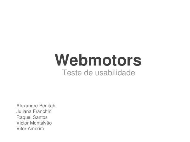 Webmotors Teste de usabilidade Alexandre Benitah Juliana Franchin Raquel Santos Victor Montalvão Vitor Amorim