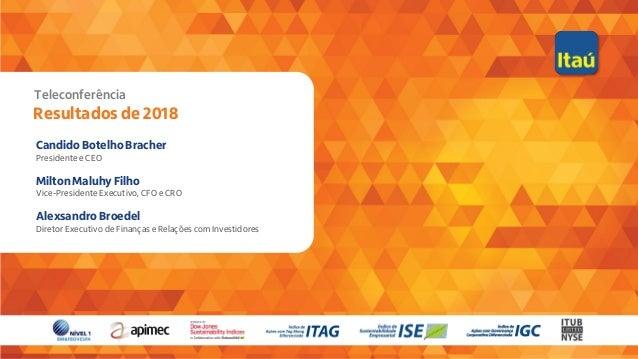 1 Teleconferência Resultados de 2018 Candido Botelho Bracher Presidente e CEO Milton Maluhy Filho Vice-Presidente Executiv...
