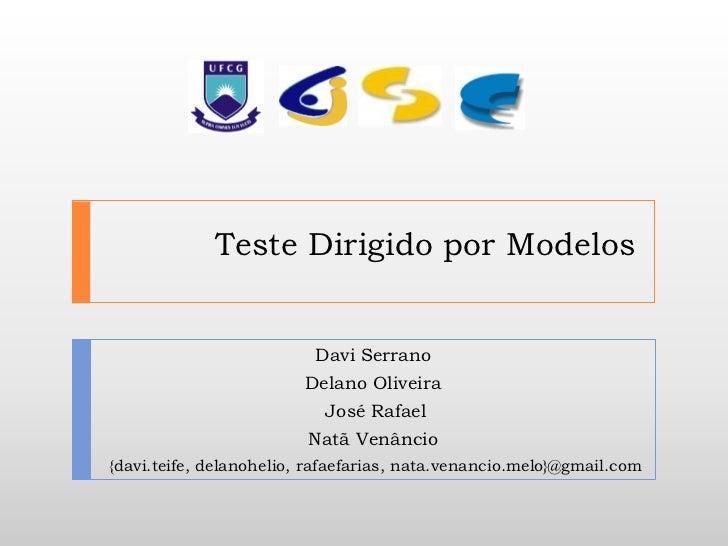 Teste Dirigido por Modelos                          Davi Serrano                        Delano Oliveira                   ...