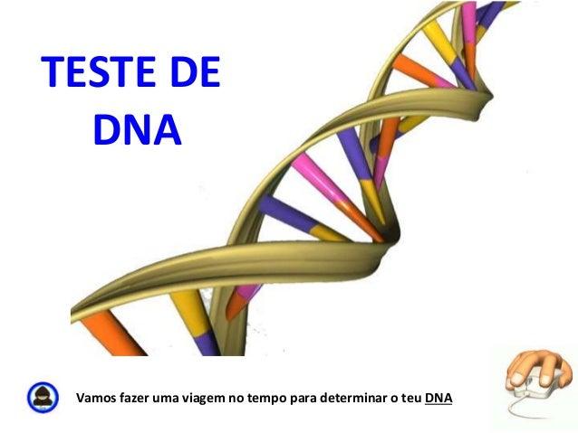 TESTE DE  DNA  Vamos fazer uma viagem no tempo para determinar o teu DNA