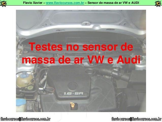 Flavio Xavier – www.flaviocursos.com.br – Sensor de massa de ar VW e AUDI Testes no sensor de massa de ar VW e Audi