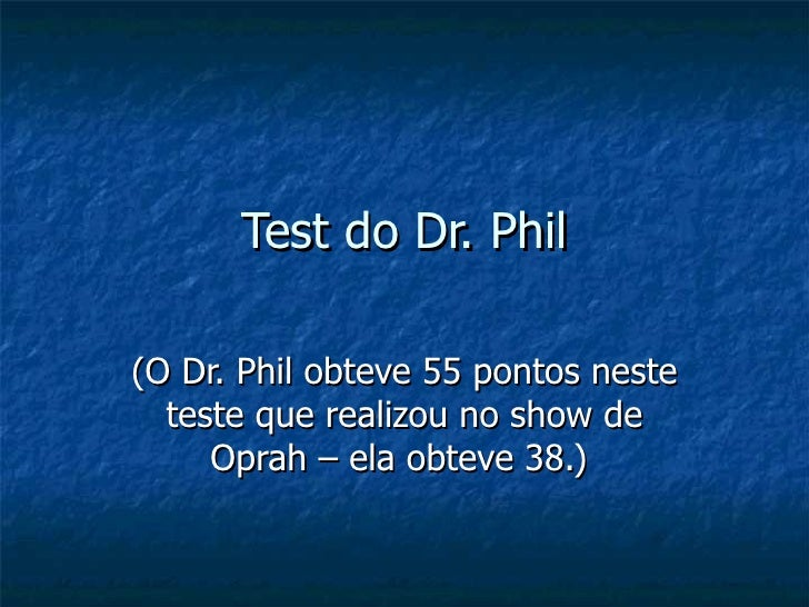 Test do Dr. Phil  (O Dr. Phil obteve 55 pontos neste   teste que realizou no show de      Oprah – ela obteve 38.)