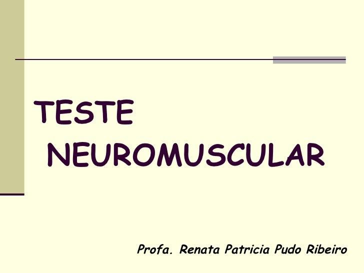 TESTE  NEUROMUSCULAR Profa. Renata Patricia Pudo Ribeiro