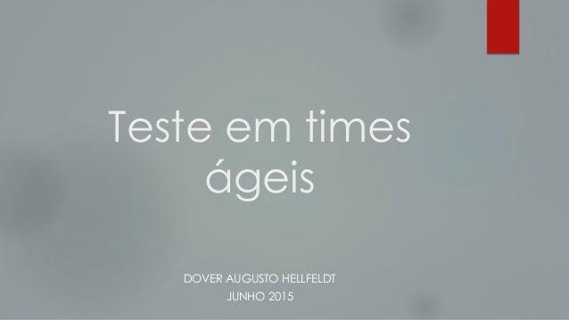 Teste em times ágeis DOVER AUGUSTO HELLFELDT JUNHO 2015