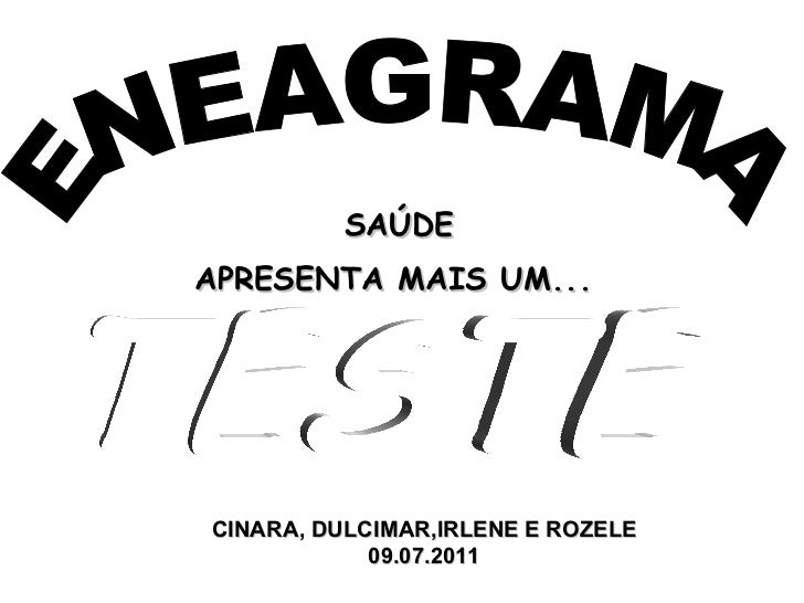 ENEAGRAMA TESTE SAÚDE APRESENTA MAIS UM...   CINARA, DULCIMAR,IRLENE E ROZELE 09.07.2011