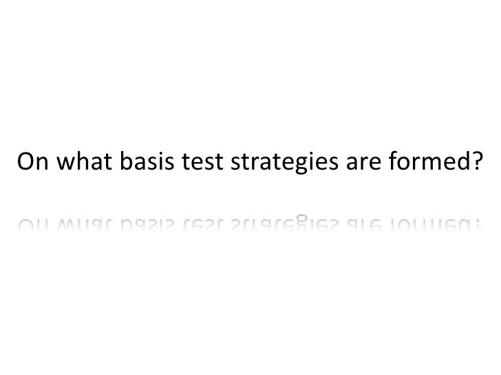 On what basis test strategies are formed?<br />