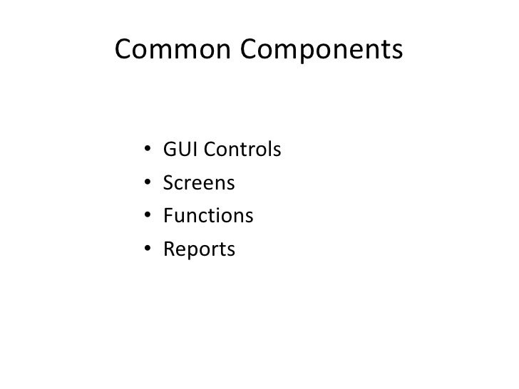 Common Components<br />GUI Controls<br />Screens<br />Functions<br />Reports<br />