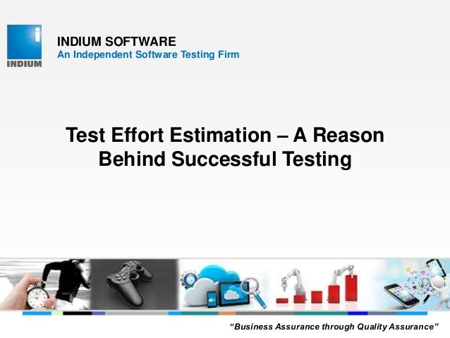 """INDIUM SOFTWARE An Independent Software Testing Firm Test Effort Estimation – A Reason Behind Successful Testing """"Business..."""