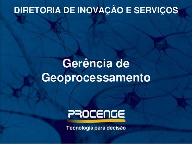 DIRETORIA DE INOVAÇÃO E SERVIÇOS Gerência de Geoprocessamento